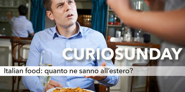 Italian food: quanto ne sanno all'estero?